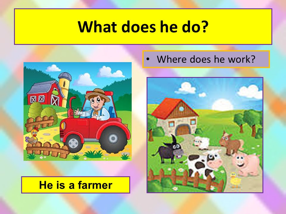 What does he do? He is a farmer Where does he work?