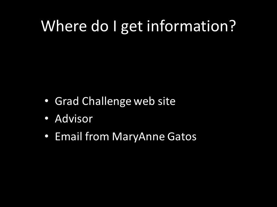 Where do I get information? Grad Challenge web site Advisor Email from MaryAnne Gatos