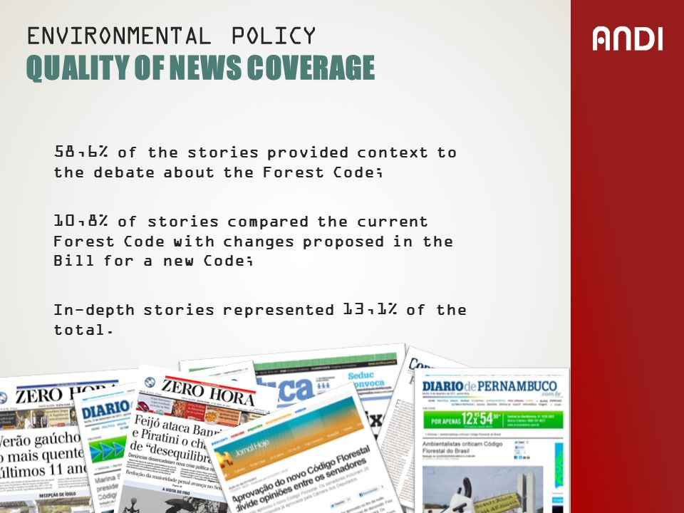 58,6% of the stories provided context to the debate about the Forest Code; 10,8% of stories compared the current Forest Code with changes proposed in the Bill for a new Code; In-depth stories represented 13,1% of the total.