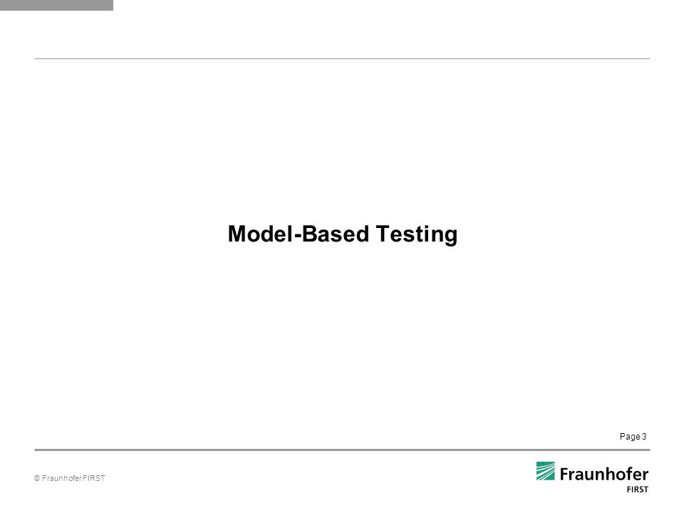 © Fraunhofer FIRST Page 3 Model-Based Testing