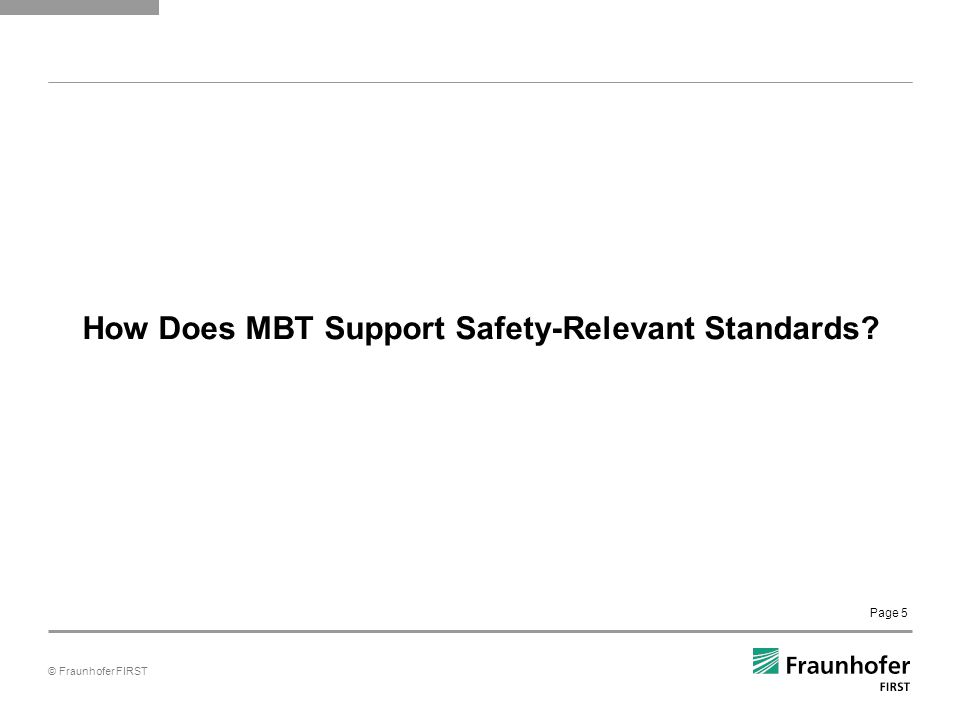© Fraunhofer FIRST Page 5 How Does MBT Support Safety-Relevant Standards