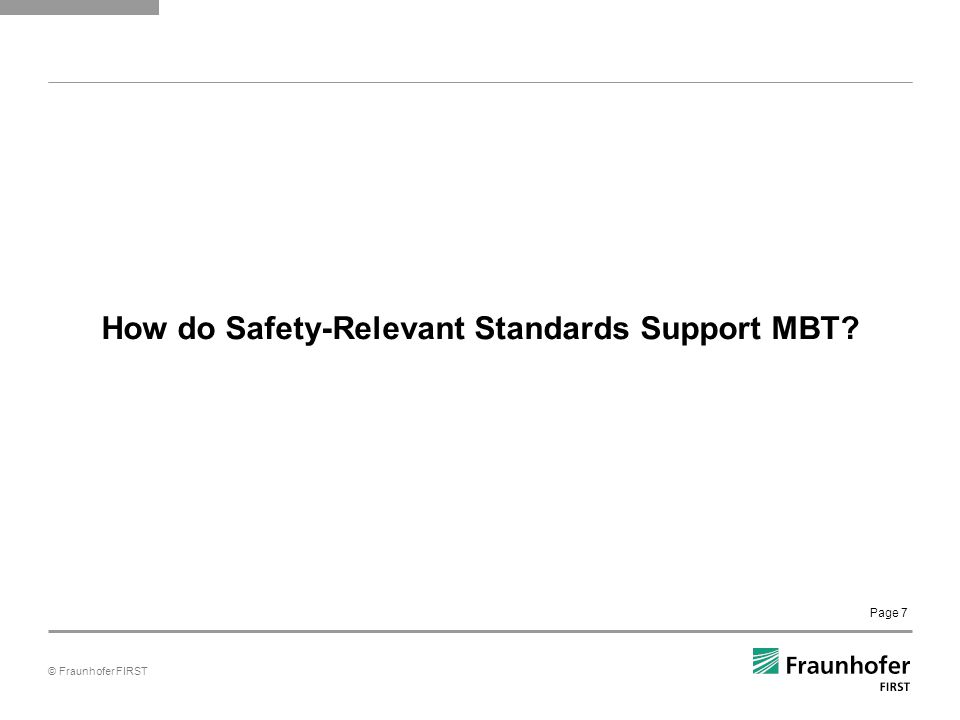 © Fraunhofer FIRST Page 7 How do Safety-Relevant Standards Support MBT