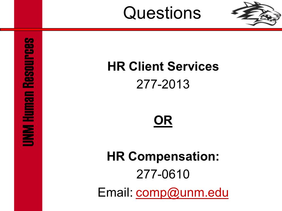 HR Client Services 277-2013 OR HR Compensation: 277-0610 Email: comp@unm.educomp@unm.edu Questions