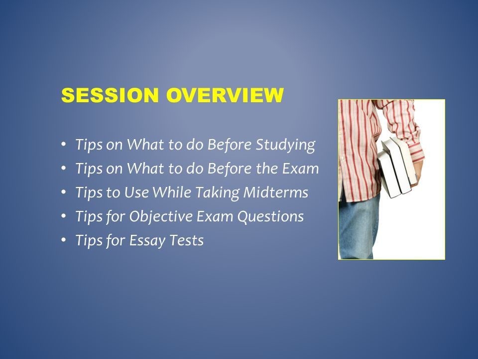 Before the Exam During the Exam – Essay Questions – Objective Questions CONCLUSIONS