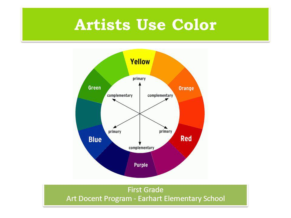 Artists Use Color First Grade Art Docent Program - Earhart Elementary School First Grade Art Docent Program - Earhart Elementary School