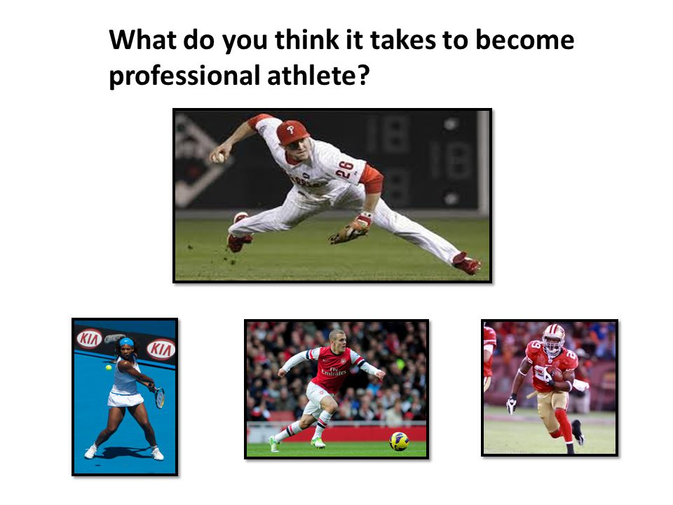 What do you think it takes to become professional athlete