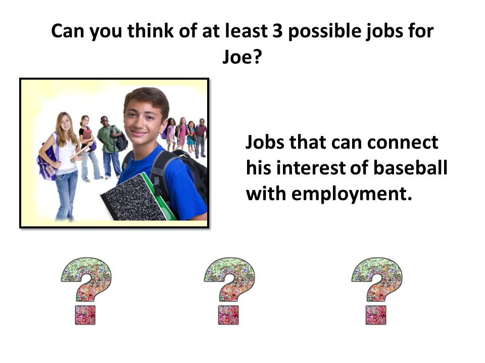 Can you think of at least 3 possible jobs for Joe.