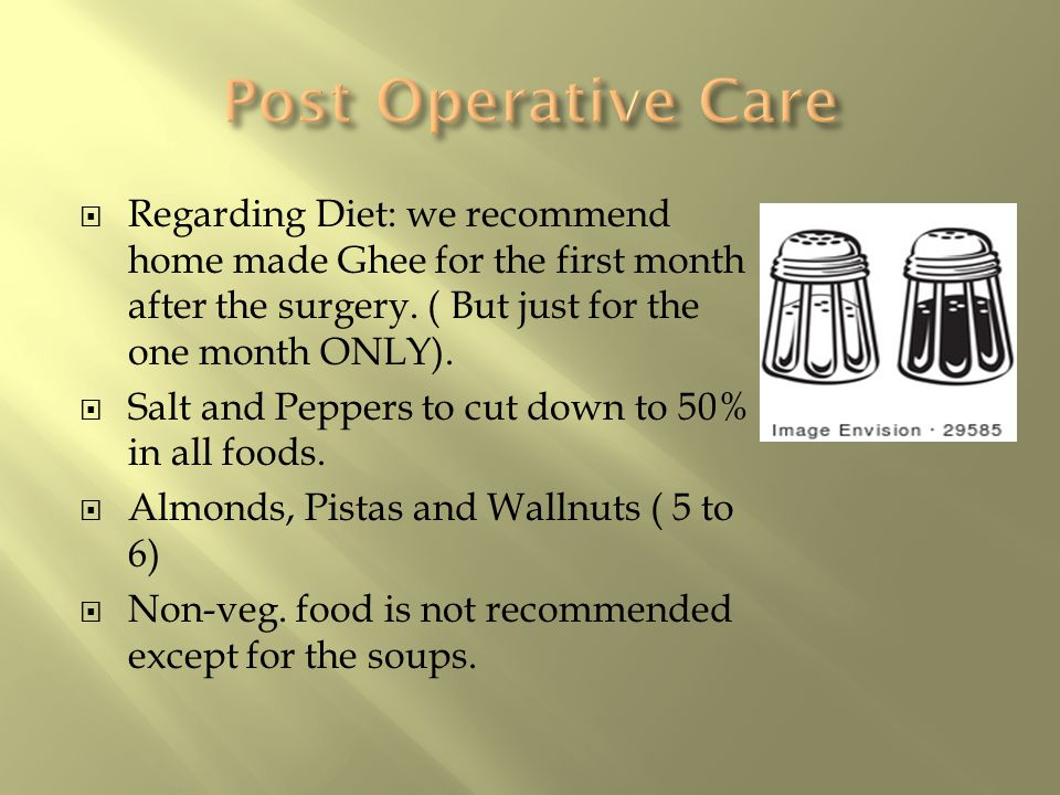  Regarding Diet: we recommend home made Ghee for the first month after the surgery.