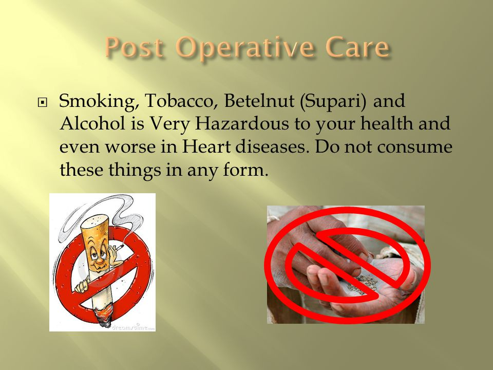  Smoking, Tobacco, Betelnut (Supari) and Alcohol is Very Hazardous to your health and even worse in Heart diseases.