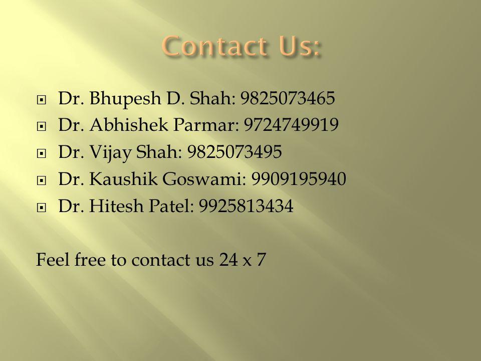  Dr. Bhupesh D. Shah: 9825073465  Dr. Abhishek Parmar: 9724749919  Dr.