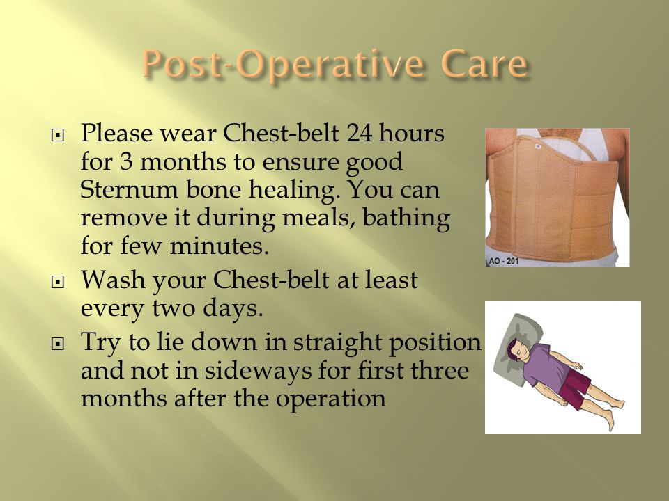  Please wear Chest-belt 24 hours for 3 months to ensure good Sternum bone healing.