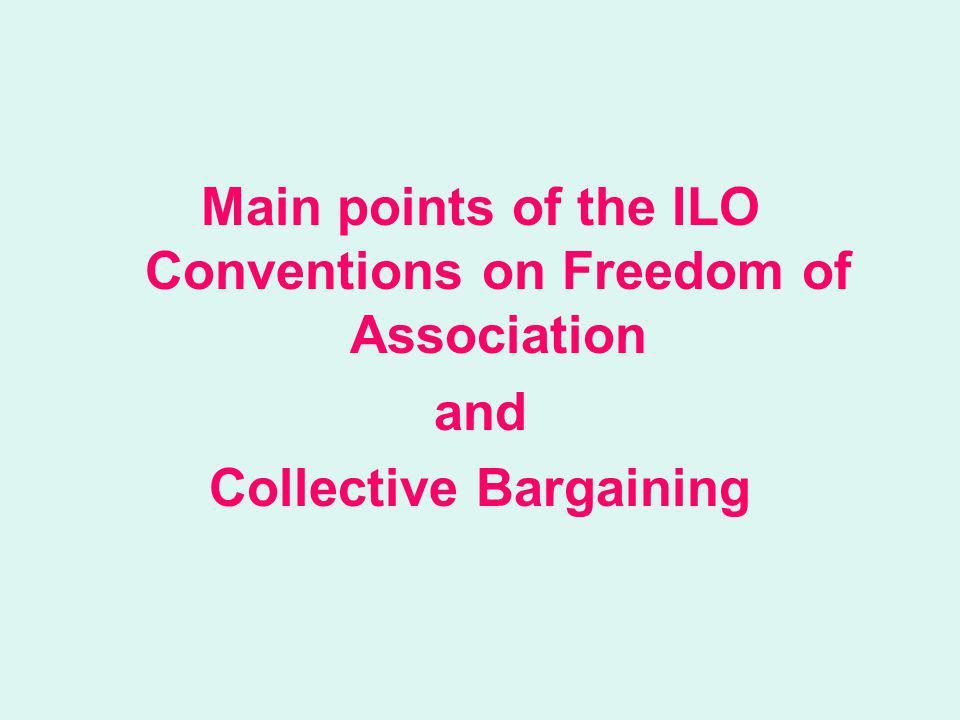 ILO Convention 87 (1948): Freedom of Association and Protection of the Right to Organize The main points include: The right of employers and workers, without distinction whatsoever, to establish and join organizations The right to establish organizations without previous authorization The right of workers and employers to establish and join organizations of their own choice The right of workers and employers to draw up their constitutions and rules, to elect their representatives in freedom and to organize their administration and activities