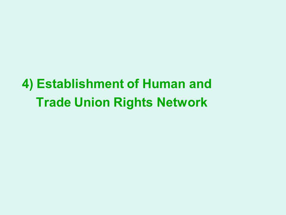 4) Establishment of Human and Trade Union Rights Network