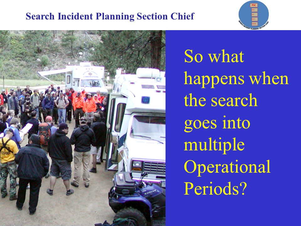 Search Incident Planning Section Chief Information about available resources … Mapping Software GPS Tracking Unmanned Aerial Systems High Resolution Photography as a Search Methodology Cell Phone Information