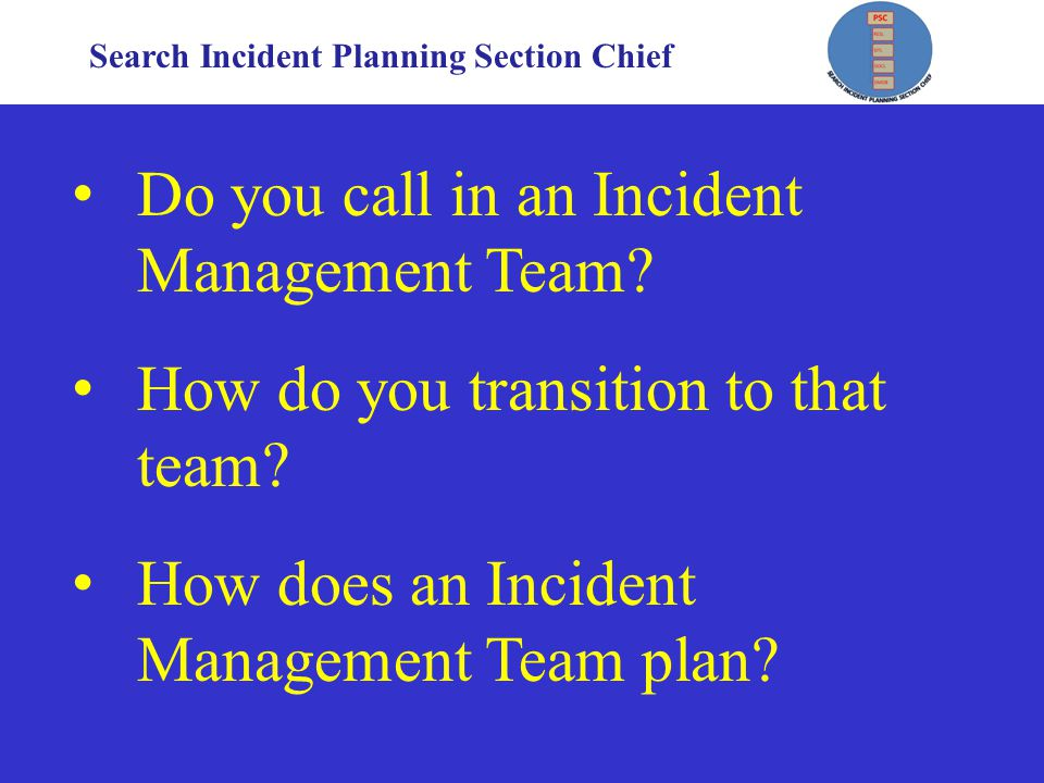 Search Incident Planning Section Chief Do you call in an Incident Management Team.