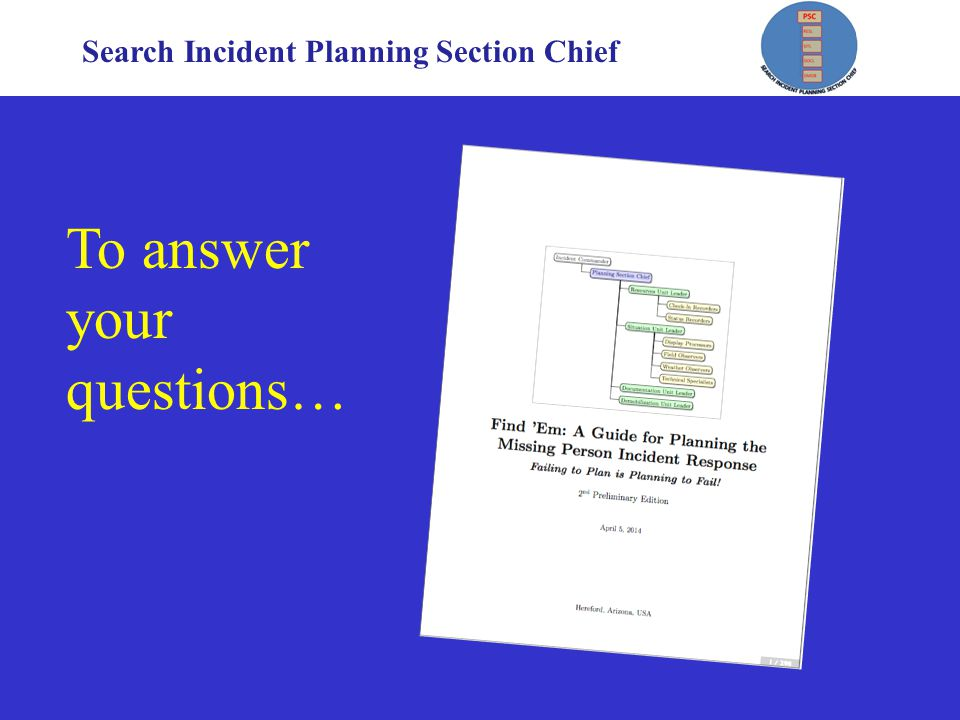 Search Incident Planning Section Chief To answer your questions…