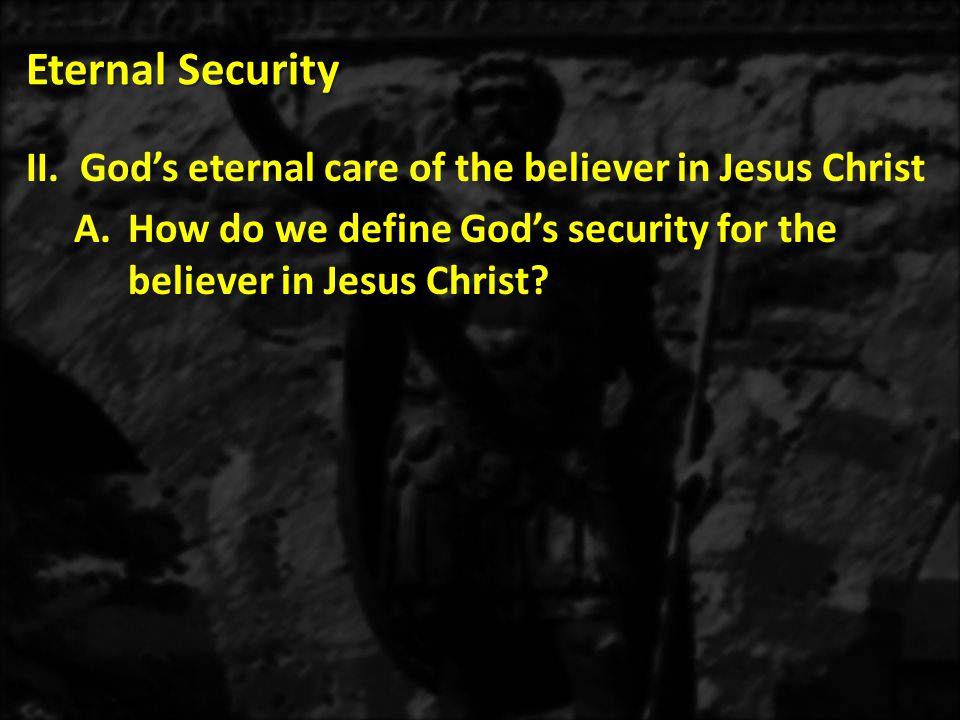 Eternal Security 1.Eternal security is God s work on behalf of the believer.