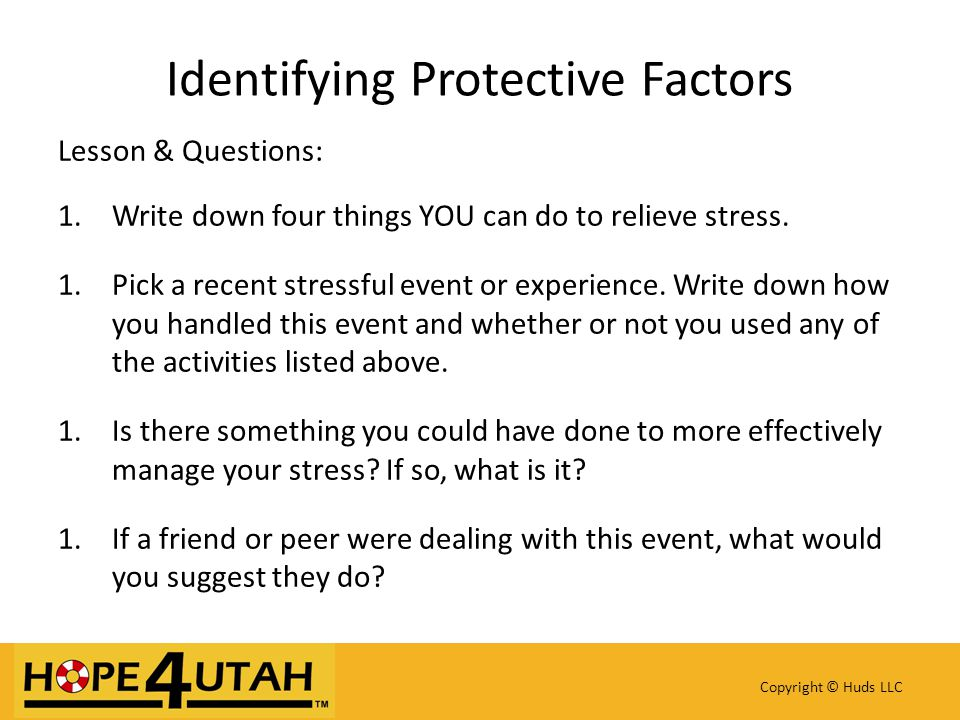 Identifying Protective Factors Lesson & Questions: 1.Write down four things YOU can do to relieve stress.