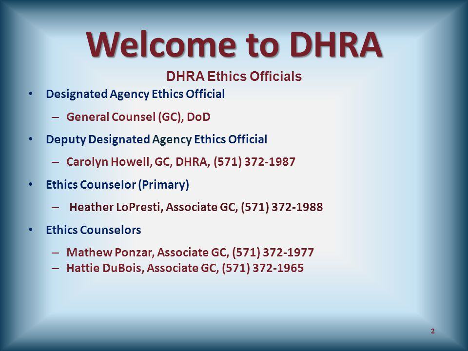 Welcome to DHRA Designated Agency Ethics Official – General Counsel (GC), DoD Deputy Designated Agency Ethics Official – Carolyn Howell, GC, DHRA, (57
