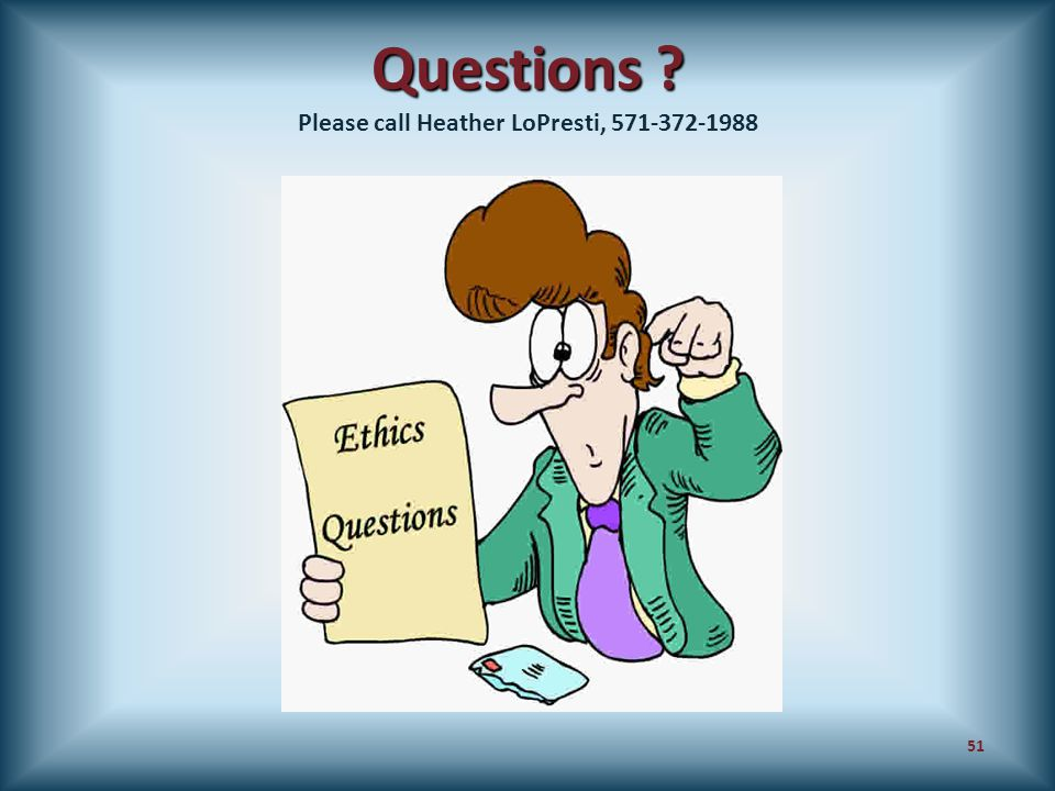 Questions ? Questions ? Please call Heather LoPresti, 571-372-1988 51