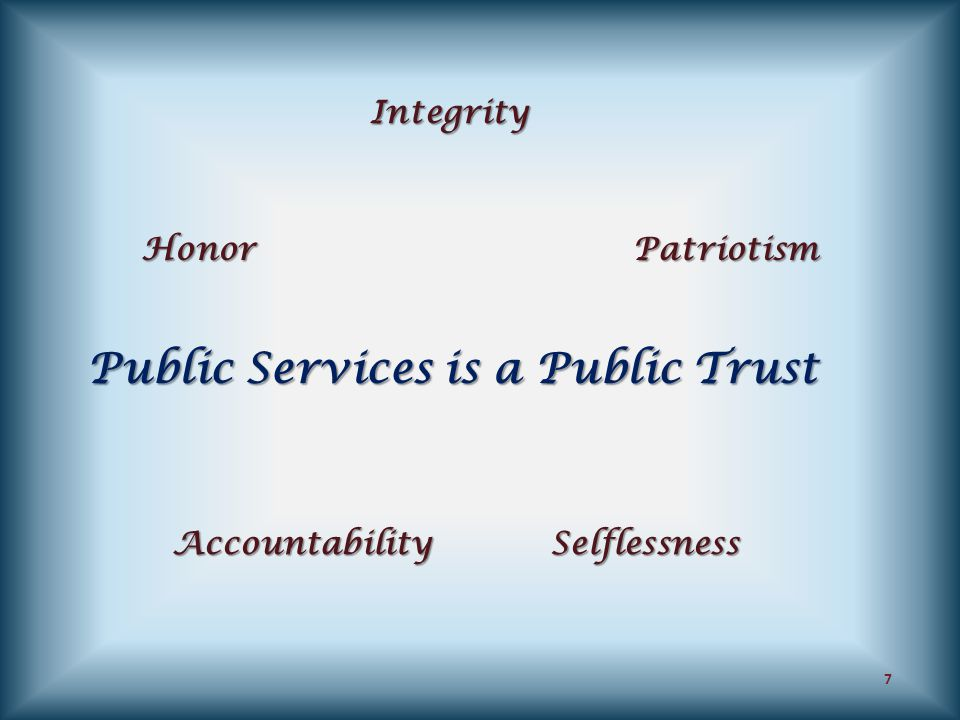 Public Services is a Public Trust Honor Integrity AccountabilitySelflessness Patriotism 7