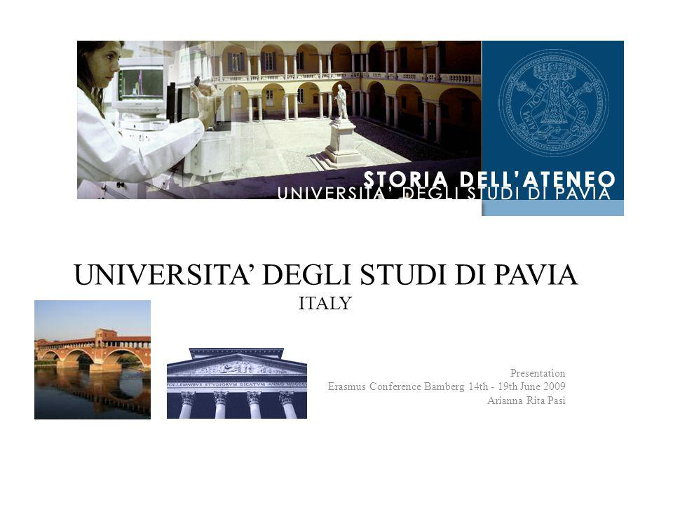 UNIVERSITA' DEGLI STUDI DI PAVIA ITALY Presentation Erasmus Conference Bamberg 14th - 19th June 2009 Arianna Rita Pasi