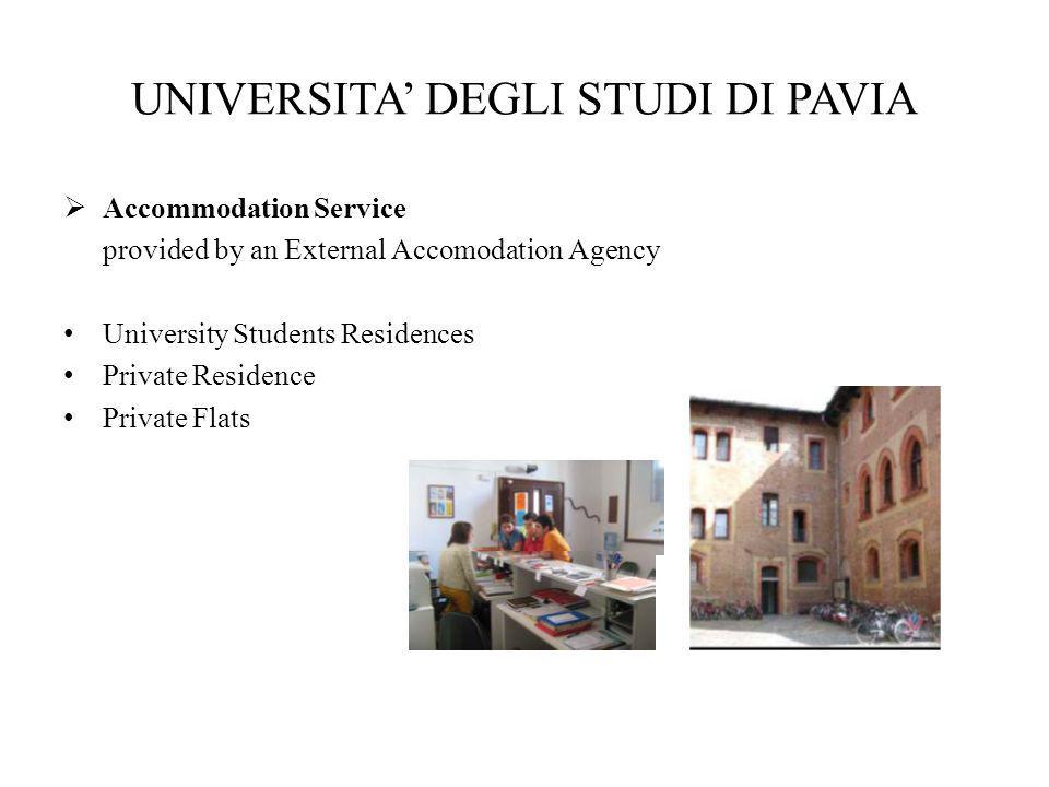 UNIVERSITA' DEGLI STUDI DI PAVIA  Accommodation Service provided by an External Accomodation Agency University Students Residences Private Residence Private Flats