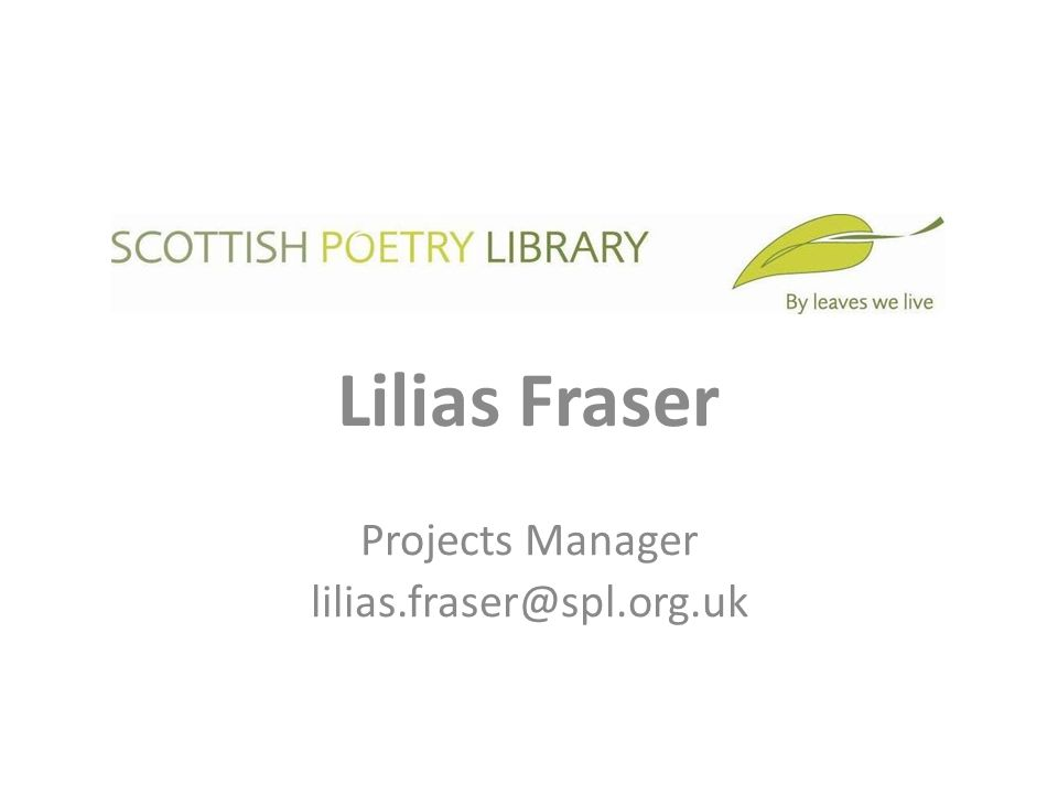 Scottish Poetry Library Librarian: Julie Johnstone Assistant Librarian: Lizzie MacGregor Director: Robyn Marsack Learning Manager: Georgi Gill