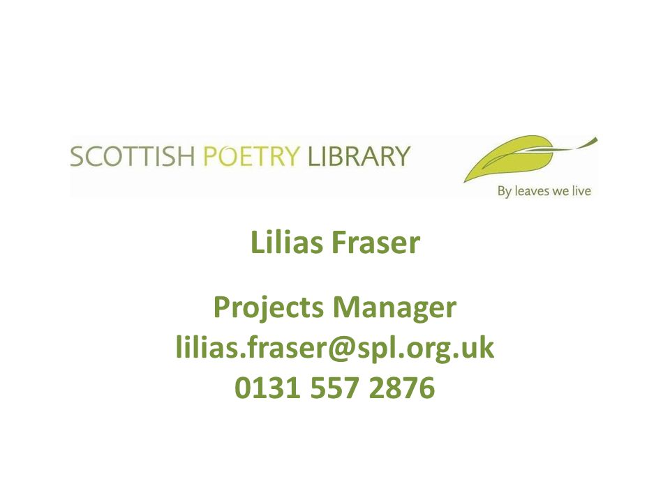 Lilias Fraser Projects Manager lilias.fraser@spl.org.uk 0131 557 2876