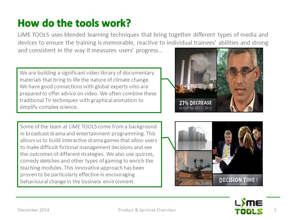 LiME TOOLS uses blended learning techniques that bring together different types of media and devices to ensure the training is memorable, reactive to individual trainees' abilities and strong and consistent in the way it measures users' progress...
