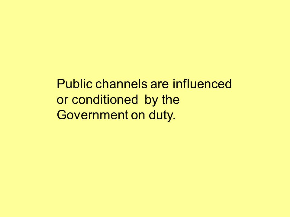 Public channels are influenced or conditioned by the Government on duty.