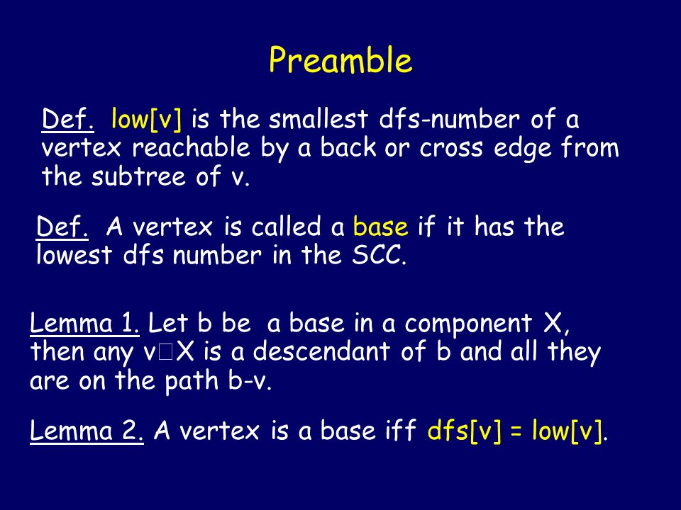 Preamble Def. A vertex is called a base if it has the lowest dfs number in the SCC.