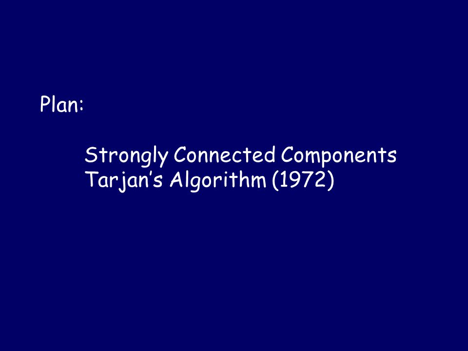 Plan: Strongly Connected Components Tarjan's Algorithm (1972)