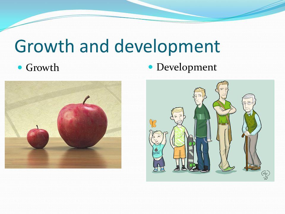 Growth and development Growth Development