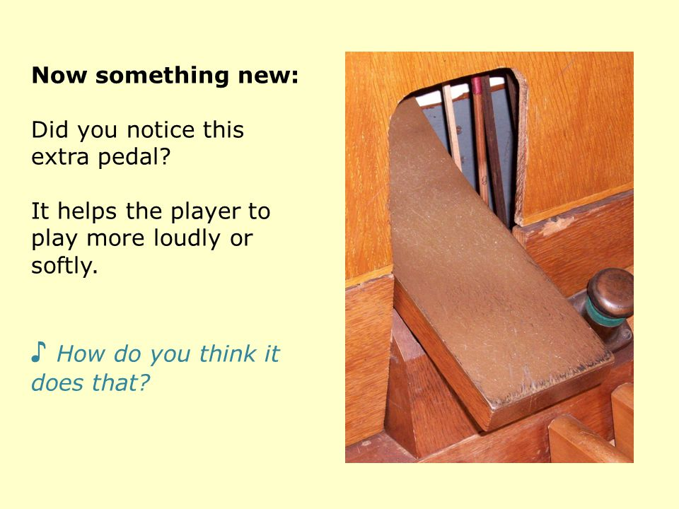Now something new: Did you notice this extra pedal.
