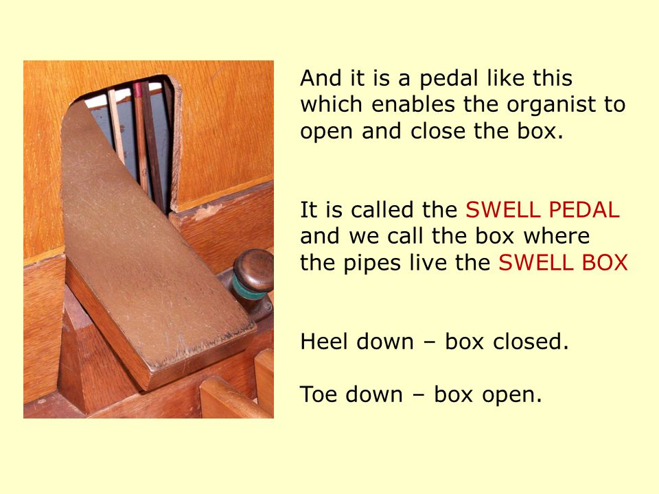 And it is a pedal like this which enables the organist to open and close the box.