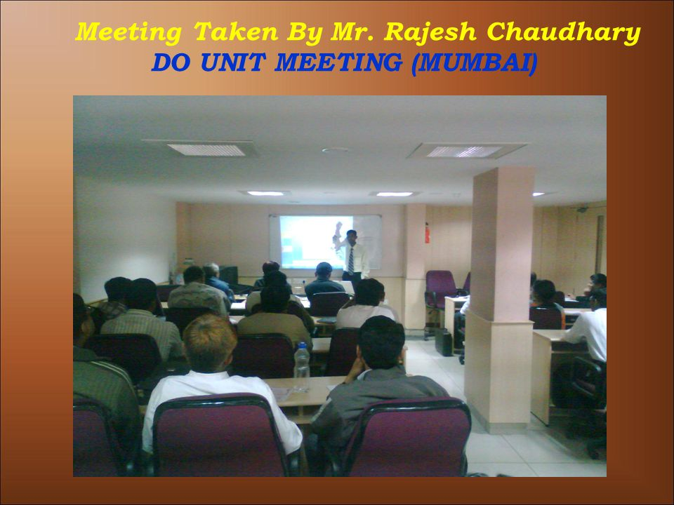 Meeting Taken By Mr. Rajesh Chaudhary DO UNIT MEETING (MUMBAI)