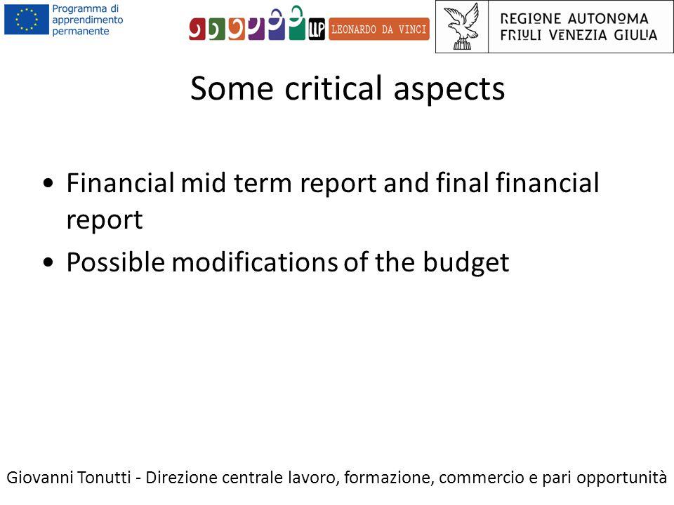 Some critical aspects Giovanni Tonutti - Direzione centrale lavoro, formazione, commercio e pari opportunità Financial mid term report and final financial report Possible modifications of the budget