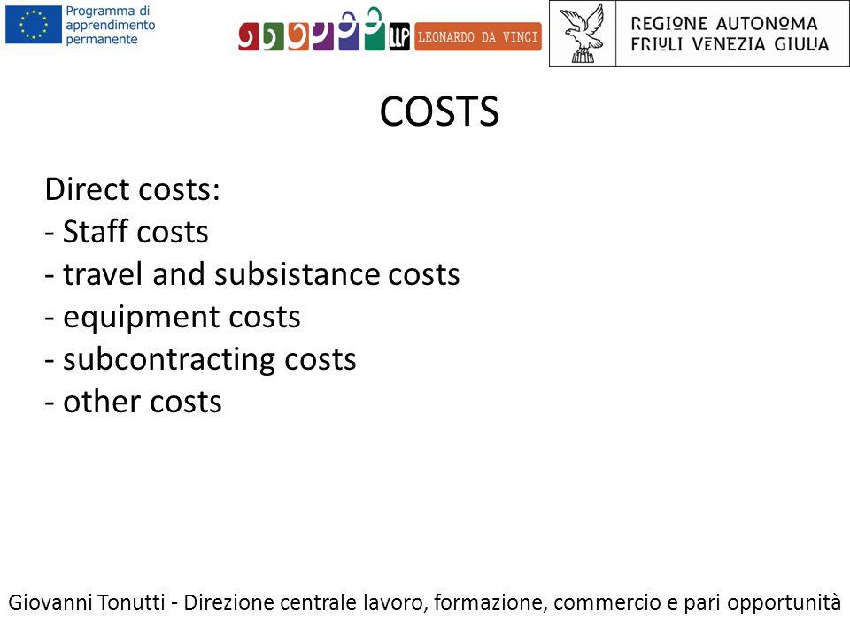COSTS Giovanni Tonutti - Direzione centrale lavoro, formazione, commercio e pari opportunità Direct costs: - Staff costs - travel and subsistance costs - equipment costs - subcontracting costs - other costs