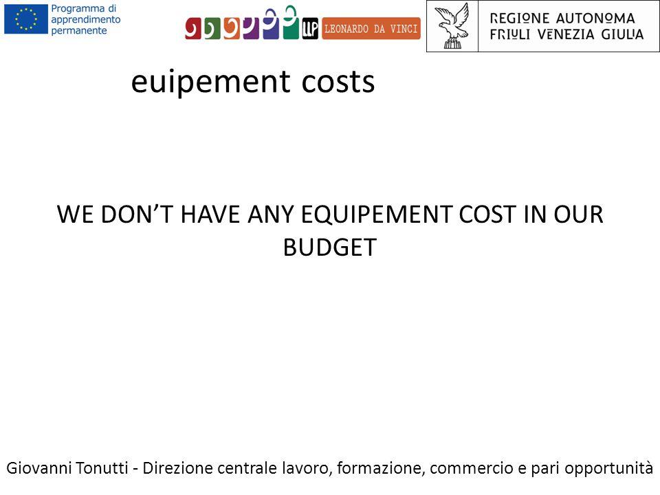 euipement costs Giovanni Tonutti - Direzione centrale lavoro, formazione, commercio e pari opportunità WE DON'T HAVE ANY EQUIPEMENT COST IN OUR BUDGET