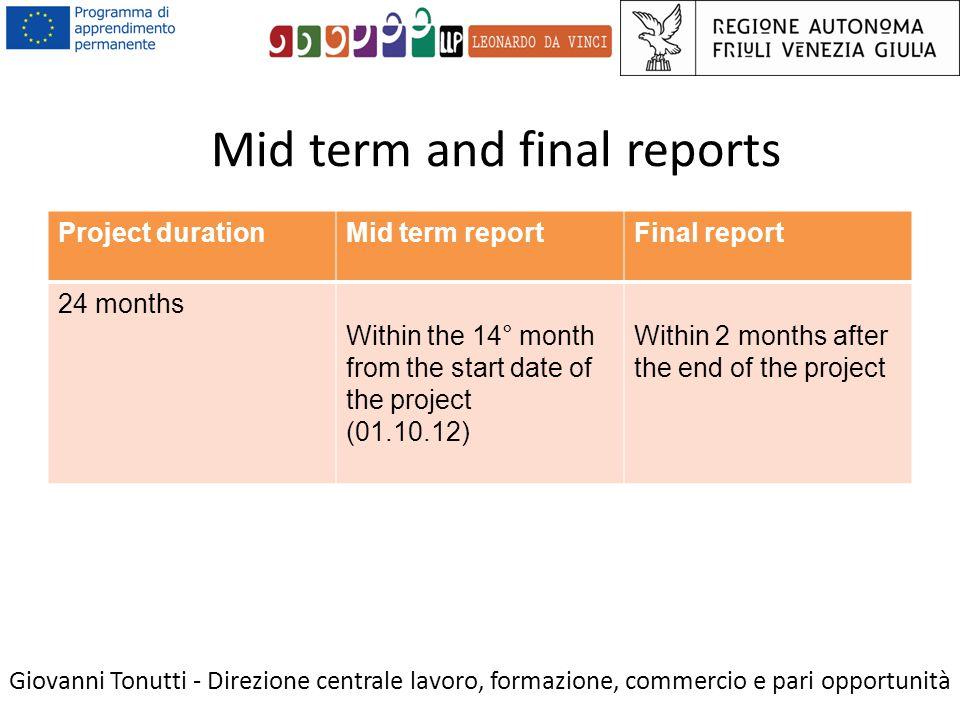 Mid term and final reports Giovanni Tonutti - Direzione centrale lavoro, formazione, commercio e pari opportunità Project durationMid term reportFinal report 24 months Within the 14° month from the start date of the project (01.10.12) Within 2 months after the end of the project