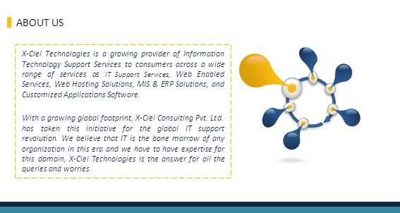 X-Ciel Technologies is a growing provider of Information Technology Support Services to consumers across a wide range of services as IT Support Services, Web Enabled Services, Web Hosting Solutions, MIS & ERP Solutions, and Customized Applications Software.