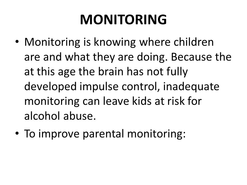 MONITORING Monitoring is knowing where children are and what they are doing.