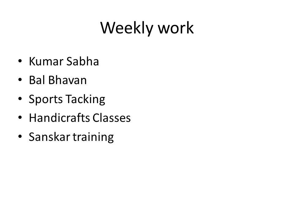 Weekly work Kumar Sabha Bal Bhavan Sports Tacking Handicrafts Classes Sanskar training