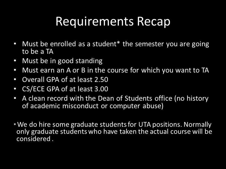 Requirements A clean record with the Dean of Students office (no history of academic misconduct or computer abuse)