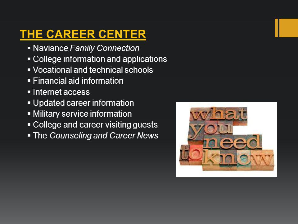 THE CAREER CENTER  Naviance Family Connection  College information and applications  Vocational and technical schools  Financial aid information 
