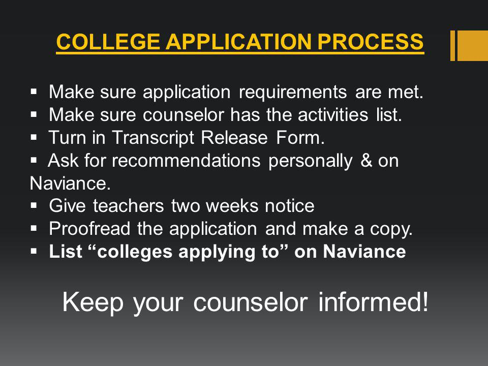COLLEGE APPLICATION PROCESS  Make sure application requirements are met.  Make sure counselor has the activities list.  Turn in Transcript Release
