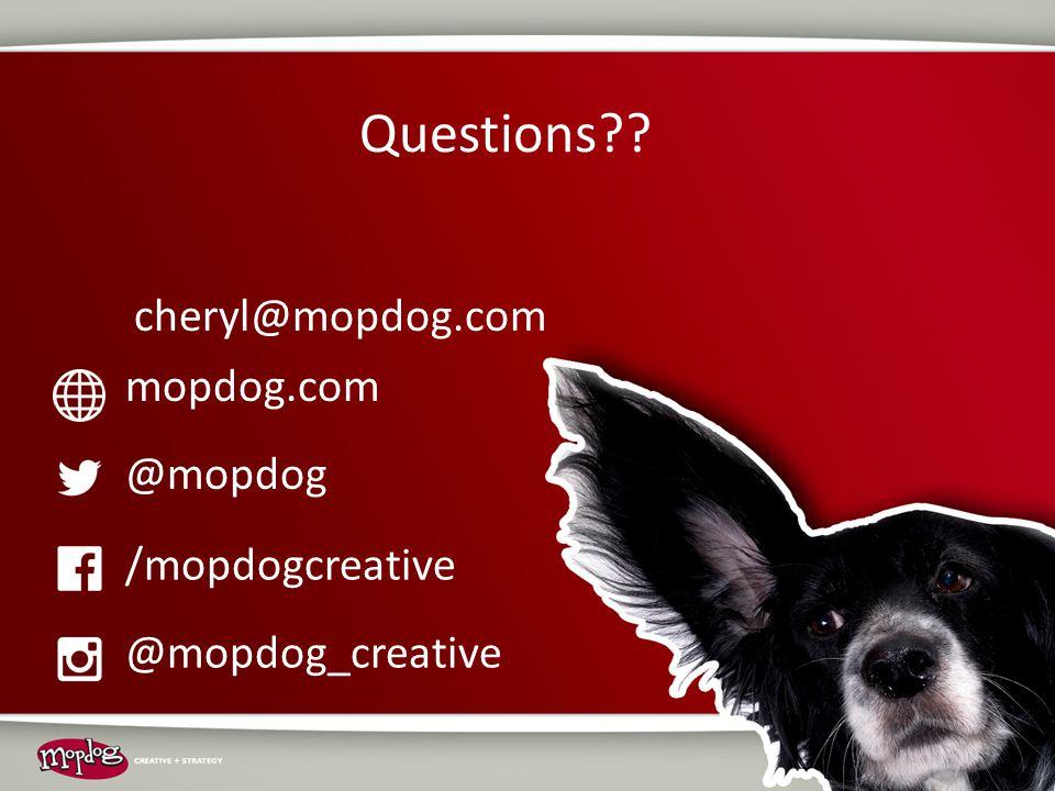 Questions?? @mopdog /mopdogcreative @mopdog_creative mopdog.com cheryl@mopdog.com