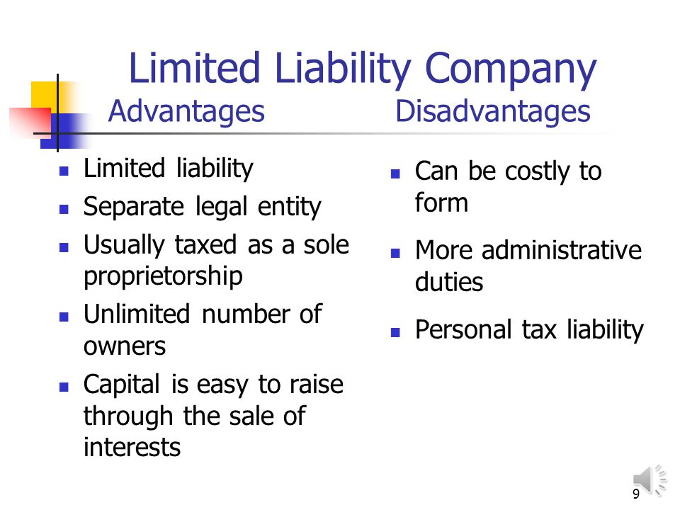 8 Partnership Advantages Disadvantages  Easy to organize  Separate legal status  Profits taxed only once  Taxed at partner's rate  Unlimited liab