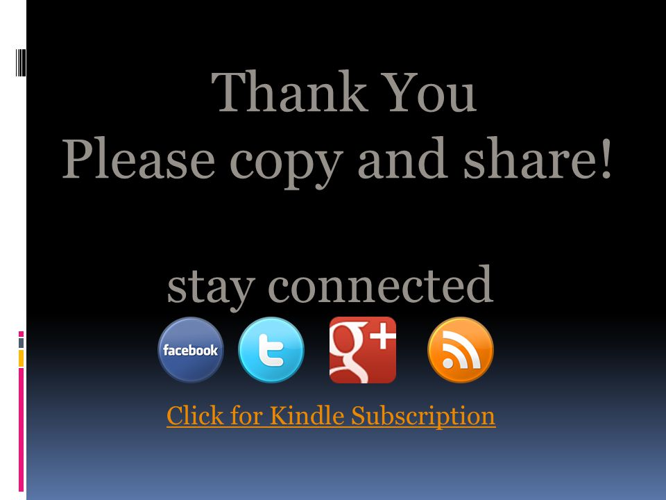 Thank You Please copy and share! stay connected Click for Kindle Subscription